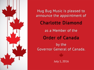 Hug Bug Music is pleased to announce the appointment of Charlotte Diamond as a Member of the Order of Canada by the Governor General of Canada. July 1, 2016