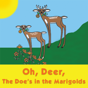 Oh, Deer, the Doe's in the Marigolds