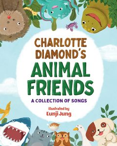 Charlotte Diamond's Animal Friends - A Collection of Songs
